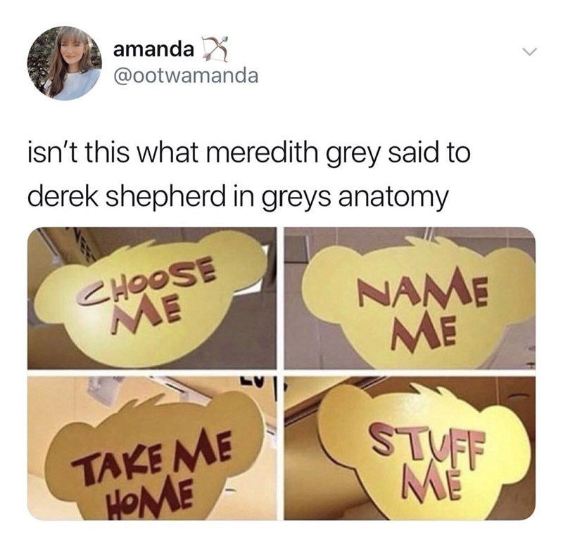 funny tweet - Font - amanda @ootwamanda isn't this what meredith grey said to derek shepherd in greys anatomy CHOOSE ME NAME ME TAKE ME HOME ME