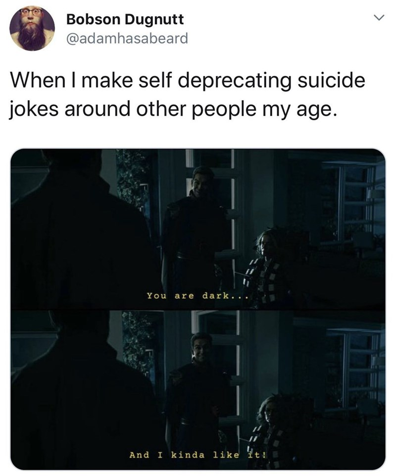 funny tweet - Text - Bobson Dugnutt @adamhasabeard When I make self deprecating suicide jokes around other people my age dark.. . You are I kinda like it! And