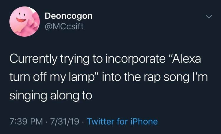 "funny tweet - Text - Deoncogon @MCcsift Currently trying to incorporate ""Alexa turn off my lamp'"" into the rap song I'm singing along to 7:39 PM 7/31/19 Twitter for iPhone"