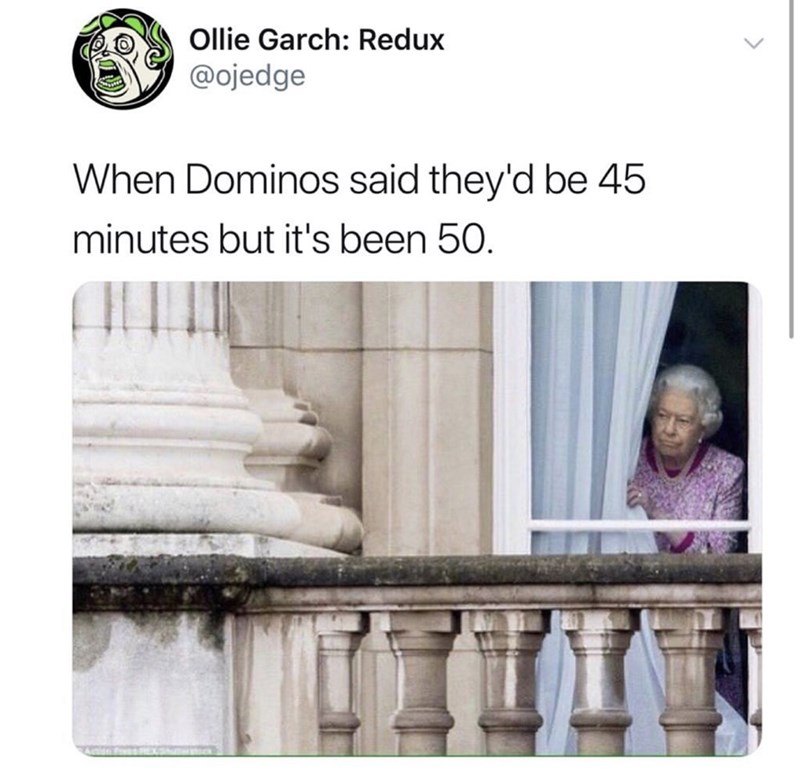 funny tweet - Product - Ollie Garch: Redux @ojedge When Dominos said they'd be 45 minutes but it's been 50.