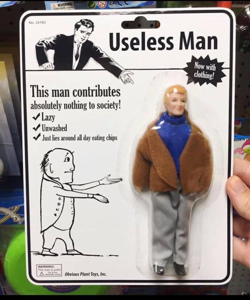 weird toy - Action figure - AWARNING No 24183 Useless Man Now with clothing! |This man contributes absolutely nothing to society! Lazy Unwashed Just lies around all day eating chips ADE TN WARNING: mo e A Obvious Plant Toys, Inc.