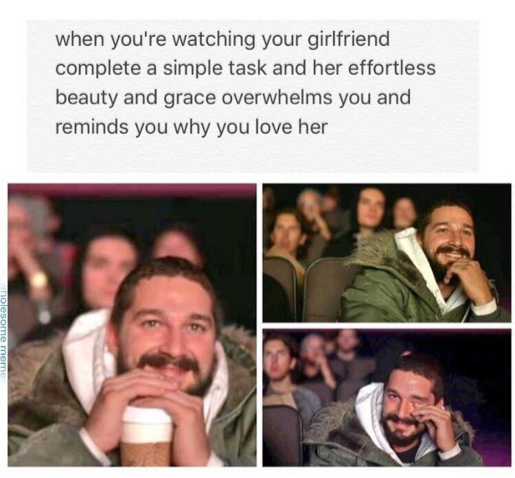 People - when you're watching your girlfriend complete a simple task and her effortless beauty and grace overwhelms you and reminds you why you love her wholesome meme