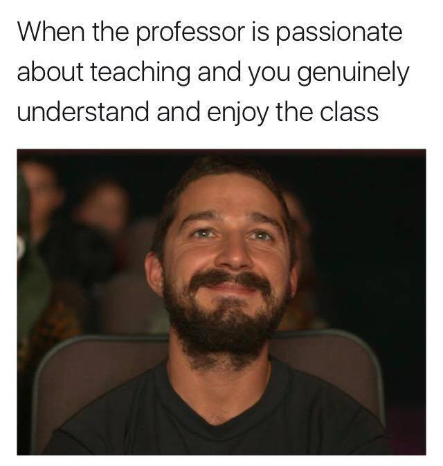 Hair - When the professor is passionate about teaching and you genuinely understand and enjoy the class
