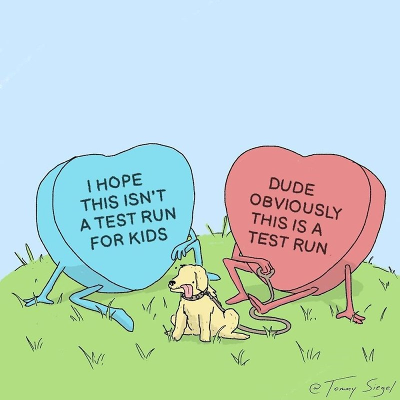 candy heart comic - Text - I HOPE THIS ISN'T A TEST RUN FOR KIDS DUDE OBVIOUSLY THIS IS A TEST RUN ila M e 7ammy Sngl