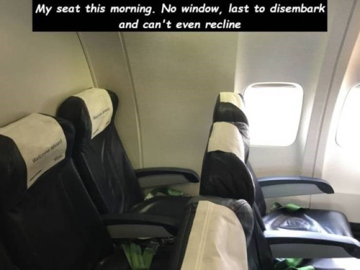 "Meme - ""My seat this morning. No window, last to disembark and can't even recline"""