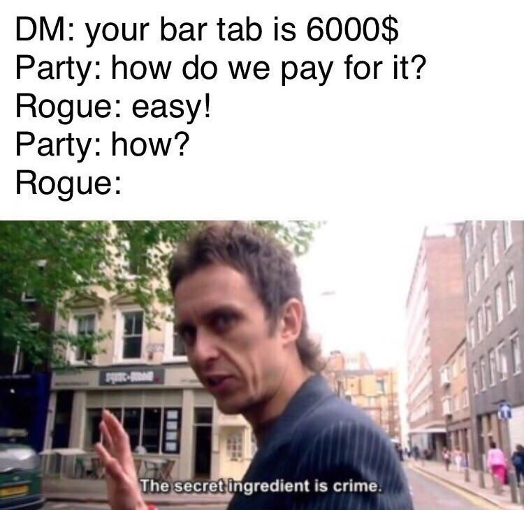 Dungeons & Dragons - Hair - DM: your bar tab is 6000$ Party: how do we pay for it? Rogue: easy! Party: how? Rogue: The secret ingredient is crime.