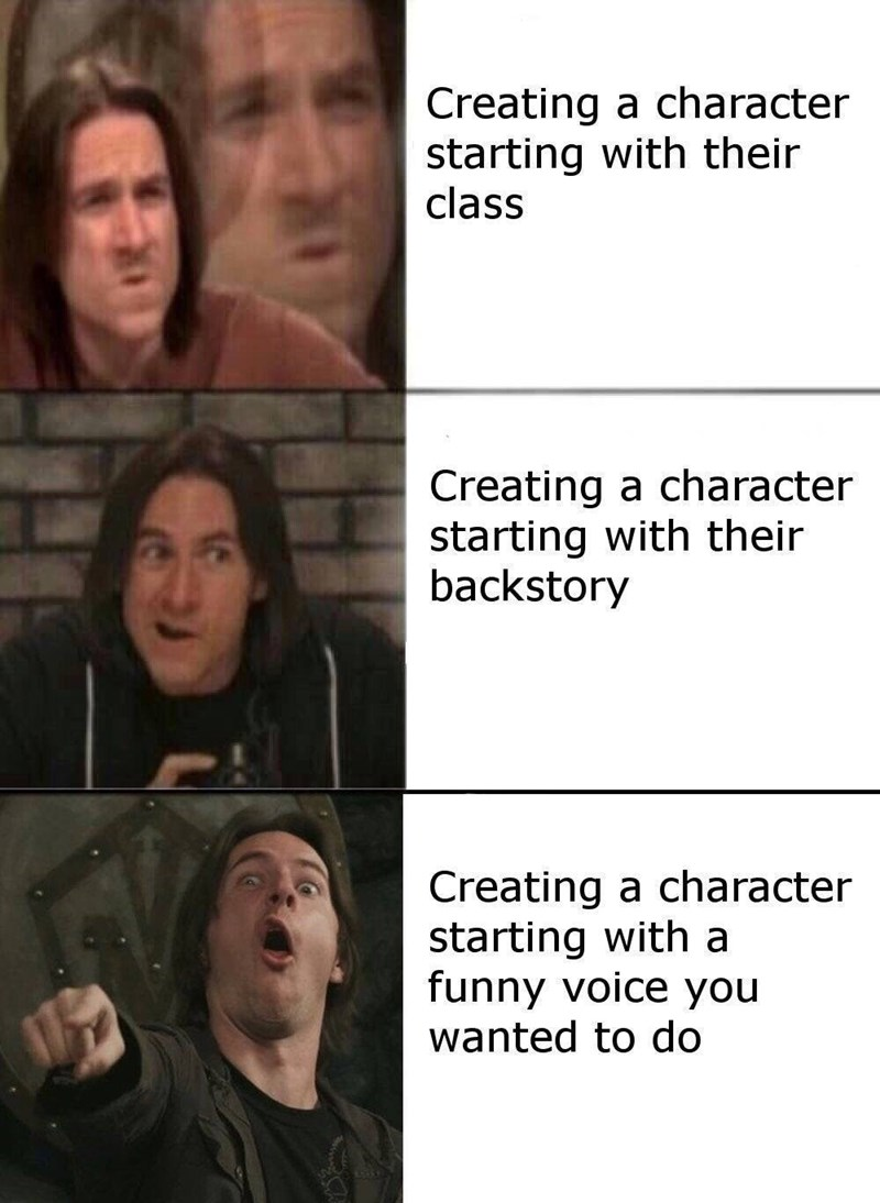 Dungeons & Dragons - Face - Creating a character starting with their class Creating a character starting with their backstory Creating a character starting with a funny voice you wanted to do