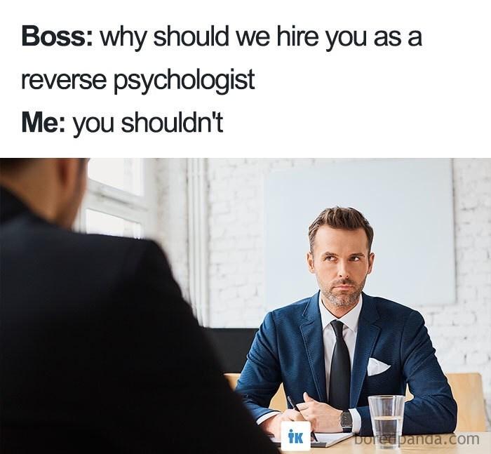 job interview - Text - Boss: why should we hire you as a reverse psychologist Me: you shouldn't iK Doredpanda.com