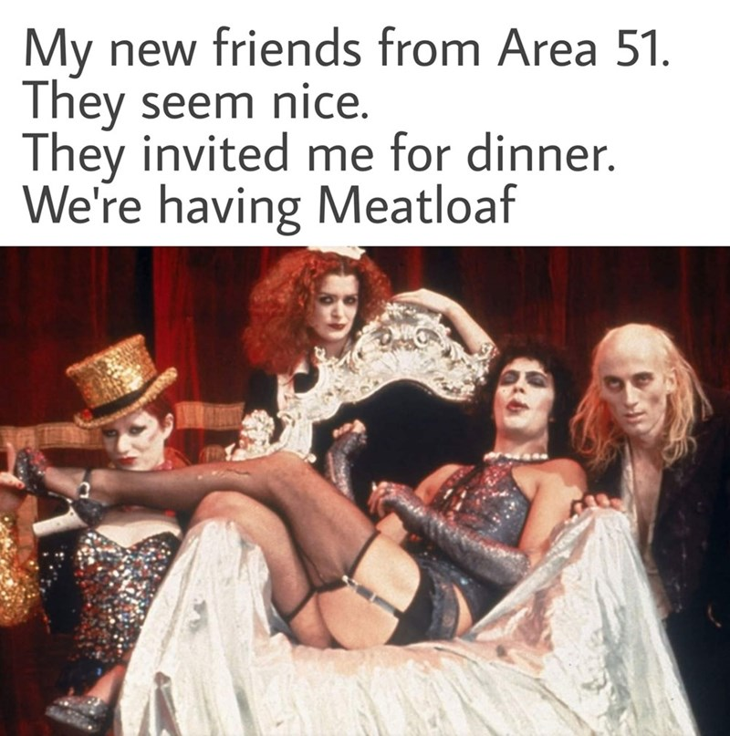 People - My new friends from Area 51 They seem nice. They invited me for dinner. We're having Meatloaf
