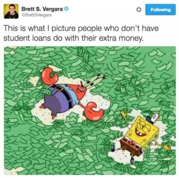 student loans - Cartoon - Brett S. Vergara BrettSVergara Following This is what I picture people who don 't have student loans do with their extra money.