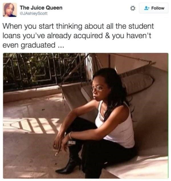 student loans - Text - The Juice Queen JAshleyScott Follow When you start thinking about all the student loans you've already acquired & you haven' even graduated..