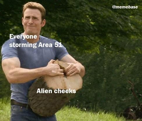 """Meme - """"Everyone storming Area 51; Alien cheeks"""""""