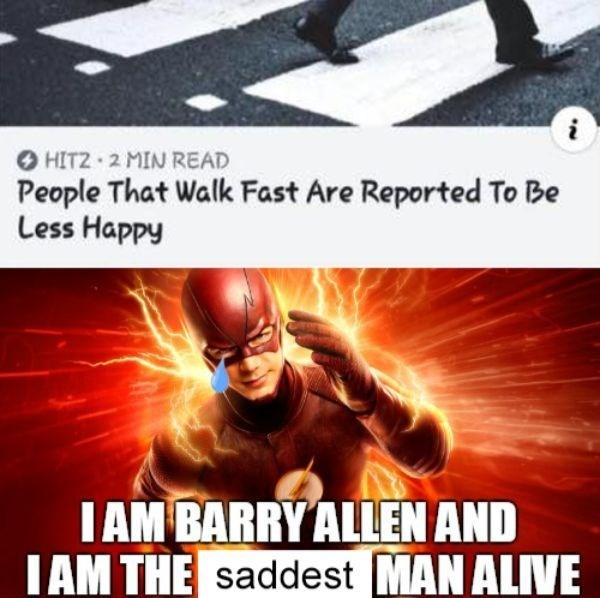 Fictional character - HITZ 2 MIN READ People That Walk Fast Are Reported To Be Less Happy IAM BARRY ALLEN AND IAM THE saddest MAN ALIVE