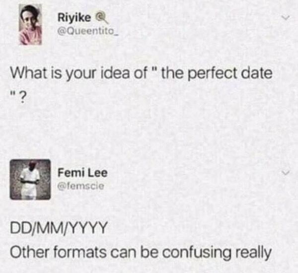"""Text - Riyike @Queentito What is your idea of """" the perfect date """"? Femi Lee @femscie DD/MM/YYYY Other formats can be confusing really"""