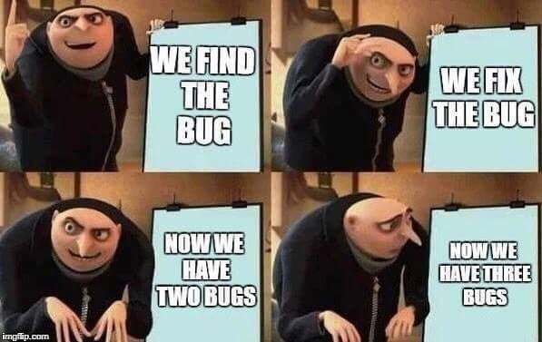 coding meme - Facial expression - WE FIND THE BUG WE FIX THE BUG NOWWE HAVE TWOBUGS NOW WE HAVE THREE BUGS M imgflip.com