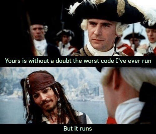 coding meme - Cool - Yours is withouta doubt the worst code I've ever run But it runs