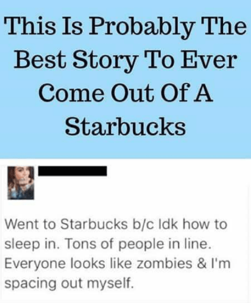 wholesome - Text - This Is Probably The Best Story To Ever Come Out Of A Starbucks Went to Starbucks b/c Idk how to sleep in. Tons of people in line. Everyone looks like zombies & I'm spacing out myself.