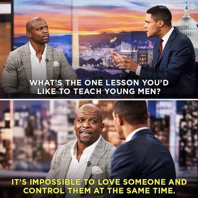 """Meme - """"WHAT'S THE ONE LESSON YOU'D LIKE TO TEACH YOUNG MEN? IT'S IMPOSSIBLE TO LOVE SOMEONE AND CONTROL THEM AT THE SAME TIME."""""""