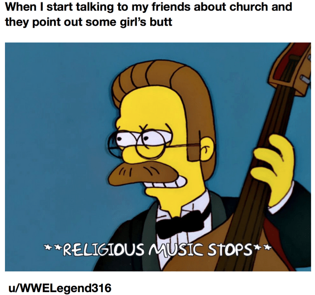 dank christian meme - Cartoon - When I start talking to my friends about church and they point out some girl's butt RELIGIOUS MUsic STOPS** u/WWELegend316