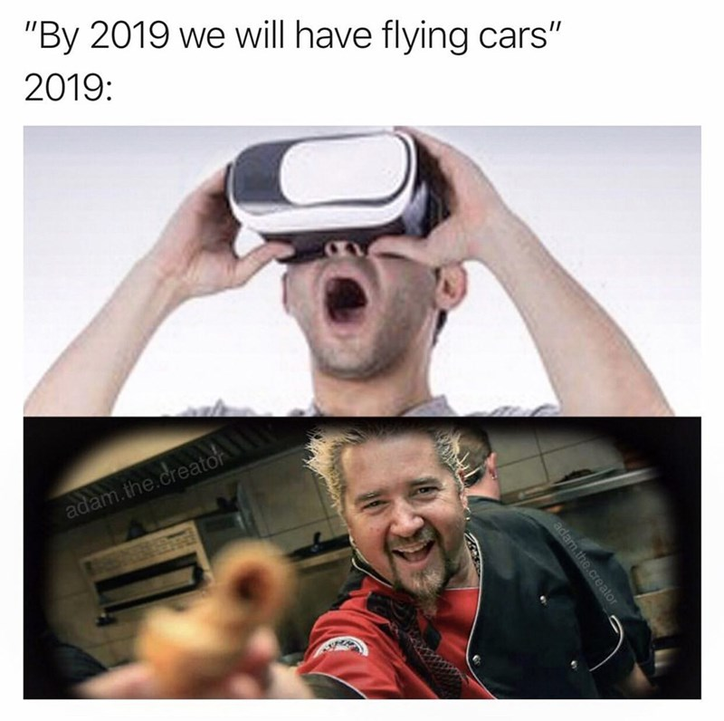 "Facial expression - ""By 2019 we will have flying cars"" 2019: adam.the.creator adam.the.cre ator e.creator"