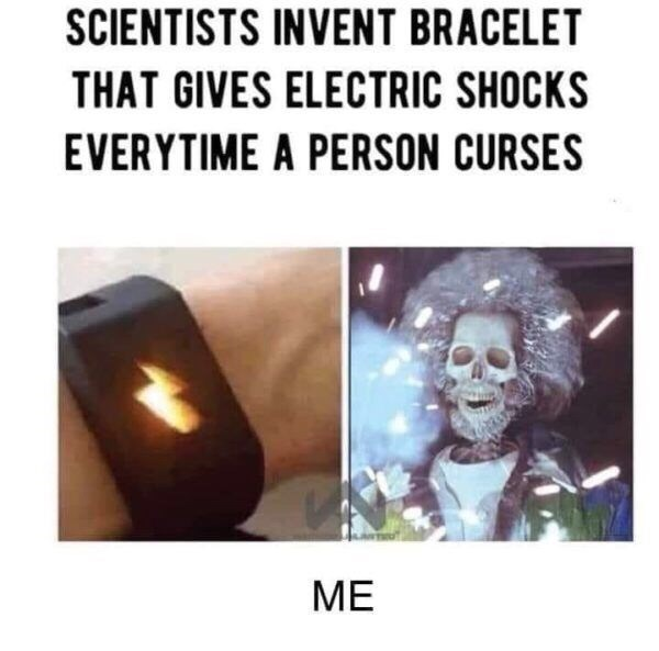 Text - SCIENTISTS INVENT BRACELET THAT GIVES ELECTRIC SHOCKS EVERYTIME A PERSON CURSES ME