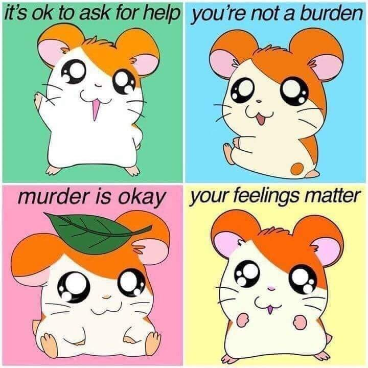 Cartoon - it's ok to ask for help you're not a burden your feelings matter murder is okay