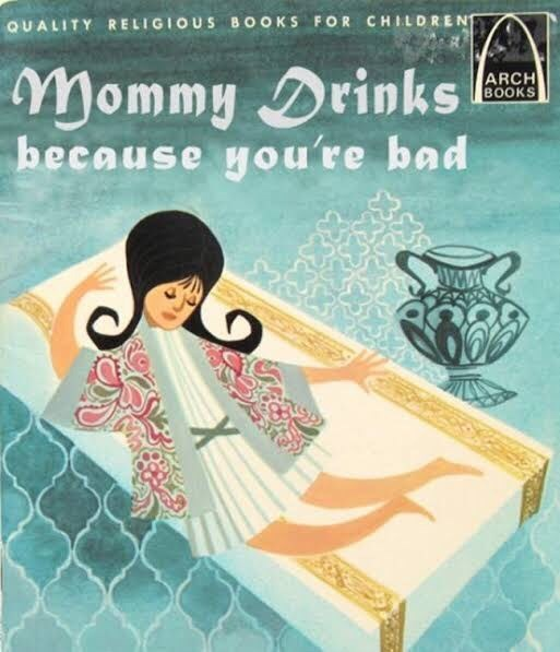 Text - QUALITY RELIGIOUS BOOKS FOR CHILDREN Mommy Drinks because you're bad ARCH BOOKS