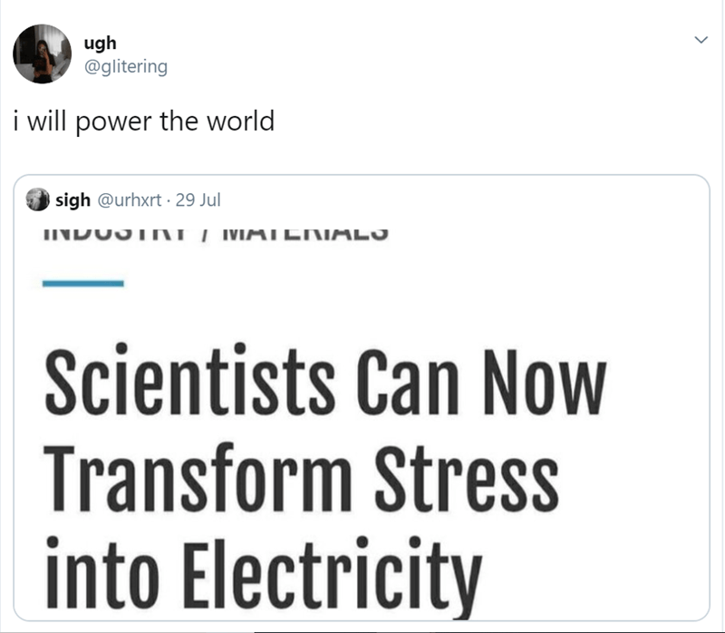 Text - ugh @glitering i will power the world sigh @urhxrt 29 Jul INDOSTNT I MAIENIALS Scientists Can Now Transform Stress into Electricity