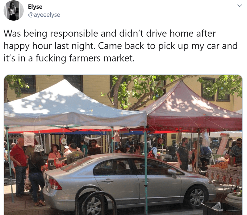 Product - Elyse @ayeeelyse Was being responsible and didn't drive home after happy hour last night. Came back to pick up my car and it's in a fucking farmers market. PINNAL LC