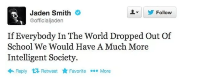 Text - Jaden Smith Gofficialjaden Follow If Everybody In The World Dropped Out Of School We Would Have A Much More Intelligent Society Reply Retweet FavoritecMore