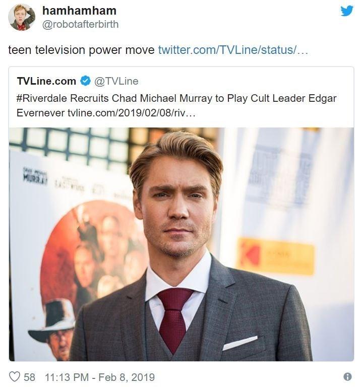 Text - hamhamham @robotafterbirth teen television power move twitter.com/TVLine/status/... TVLine.com @TVLine #Riverdale Recruits Chad Michael Murray to Play Cult Leader Edgar Evernever tvline.com/2019/02/08/riv. MURRA 58 11:13 PM - Feb 8, 2019