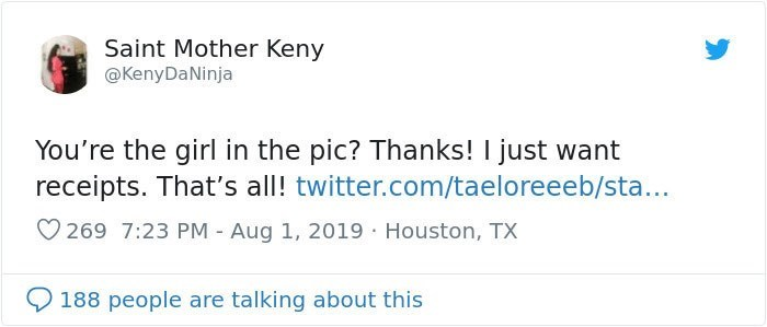 twitter detective - Text - Saint Mother Keny @KenyDaNinja You're the girl in the pic? Thanks! I just want receipts. That's all! twitter.com/taeloreeeb/sta... 269 7:23 PM - Aug 1, 2019 Houston, TX 188 people are talking about this