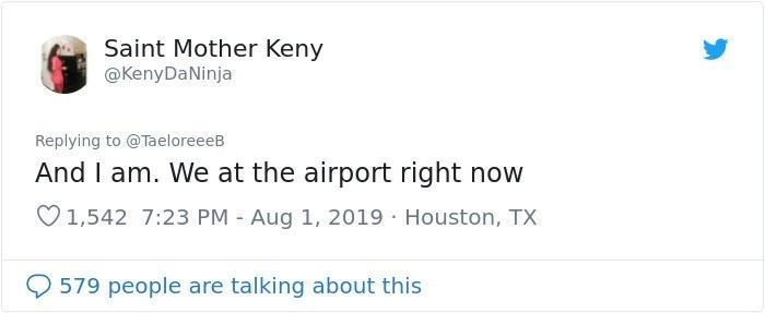 twitter detective - Text - Saint Mother Keny @KenyDaNinja Replying to @TaeloreeeB And I am. We at the airport right now 1,542 7:23 PM Aug 1, 2019 Houston, TX 579 people are talking about this