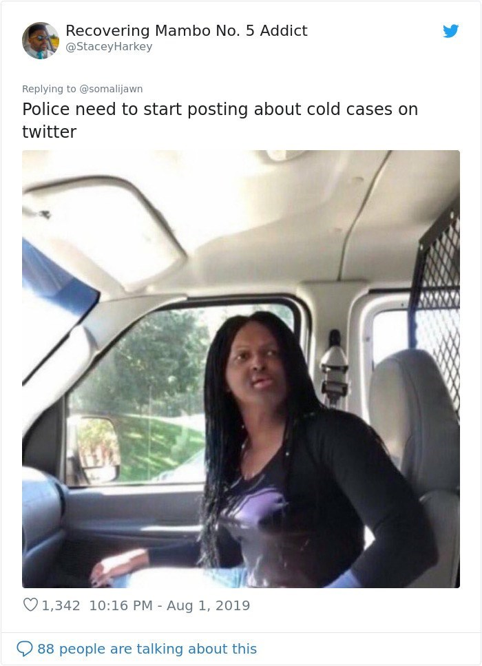 twitter detective - Vehicle door - Recovering Mambo No. 5 Addict @StaceyHarkey Replying to @somalijawn Police need to start posting about cold cases on twitter V1,342 10:16 PM - Aug 1, 2019 88 people are talking about this