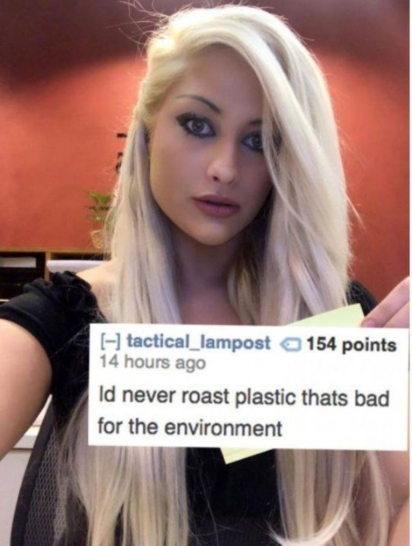 roasting - Hair - H tactical_lampost 154 points 14 hours ago Id never roast plastic thats bad for the environment