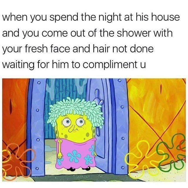 Spongebob Meme - Text - when you spend the night at his house and you come out of the shower with your fresh face and hair not done waiting for him to compliment u C