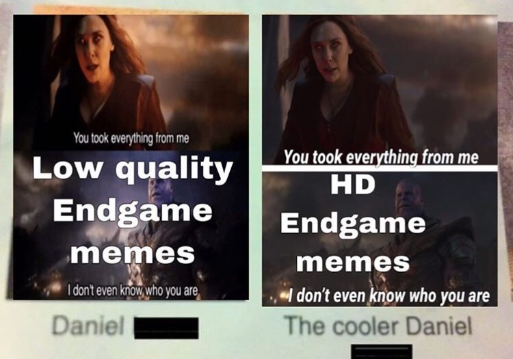 Text - You took everything from me You took everything from me HD Low quality Endgame Endgame memes memes I don't even know who you are l don't even know who you are The cooler Daniel Daniel