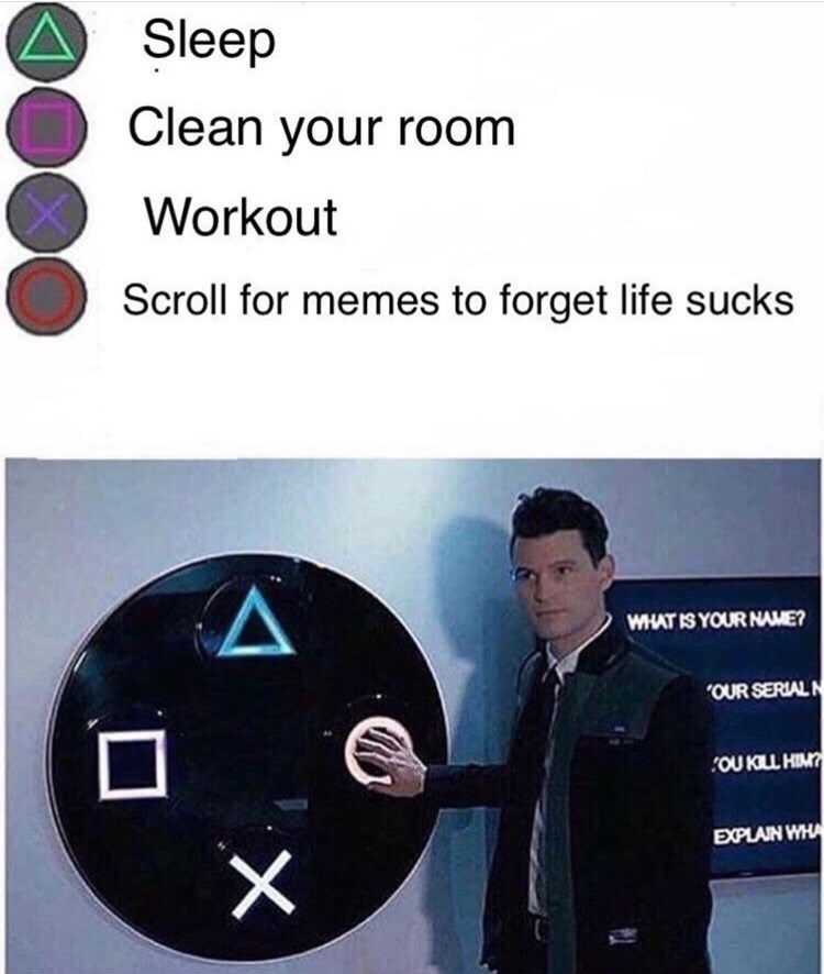 Technology - Sleep Clean your room Workout Scroll for memes to forget life sucks WHAT IS YOUR NAME? OUR SERIALN OU KLL HIM EXPLAIN WHA X