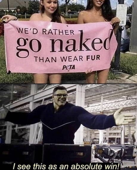 meme - Poster - WE'D RATHER go naked THAN WEAR FUR РЕТА I see this as an absolute win!