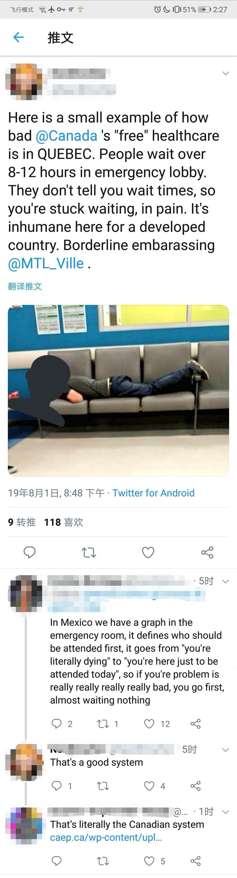 """called out - Product - 士99% 飞行模式 OC51% 2:27 推文 Here is a small example of how bad @Canada 's """"free"""" healthcare is in QUEBEC. People wait over 8-12 hours in emergency lobby. They don't tell you wait times, you're stuck waiting, in pain. It's inhumane here for a developed country. Borderline embarassing @MTL_Ville 翻译推文 19年8月1日,8:48 下午.Twitter for Android 9转推 118喜欢 5时 In Mexico we have a graph in the emergency room, it defines who should be attended first, it goes from """"you're literally dying"""" to """""""