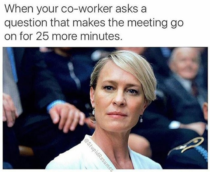 """Meme - """"When your co-worker asks a question that makes the meeting go on for 25 more minutes"""""""