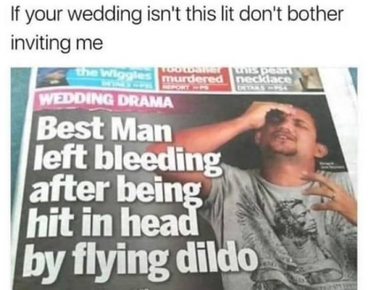 wedding - Text - If your wedding isn't this lit don't bother inviting me the Wiggles murdered necklace PORT DRTNS WEDDING DRAMA Best Man left bleeding after being hit in head by flying dildo