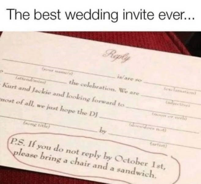 wedding - Text - The best wedding invite ever... Reply is/are so felaat r e the colebration. We are (attend ari Cadye Kurt and Jackie and looking forward to wwwb nost of all, we just hope the DJ wdoes not by ng title artist P.S. If you do not reply by October 1st please bring a chair and a sandwich.