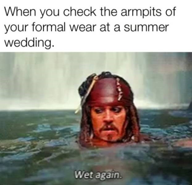 wedding - Text - When you check the armpits of your formal wear at a summer wedding. Wet again.