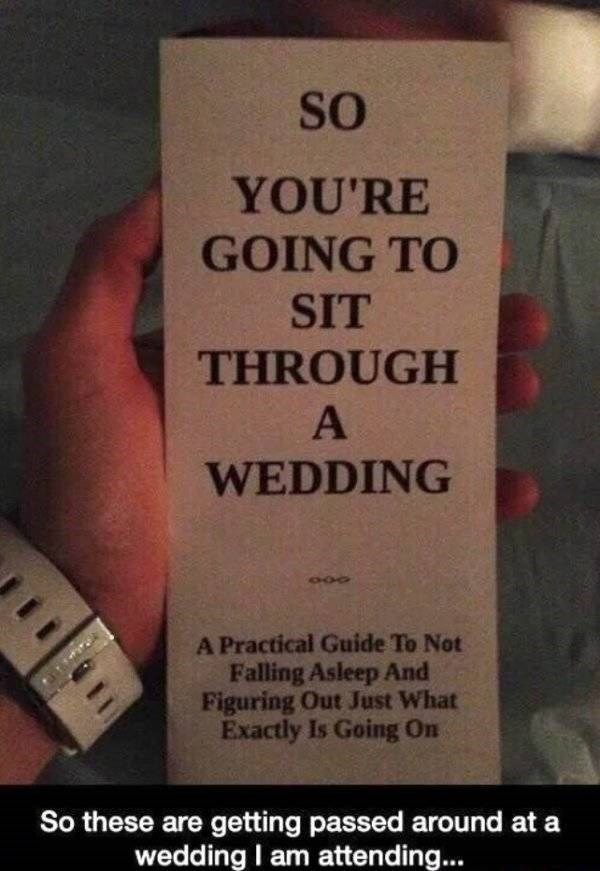 wedding - Text - So YOU'RE GOING TO SIT THROUGH A WEDDING A Practical Guide To Not Falling Asleep And Figuring Out Just What Exactly Is Going On these are getting passed around at a wedding I am attending...