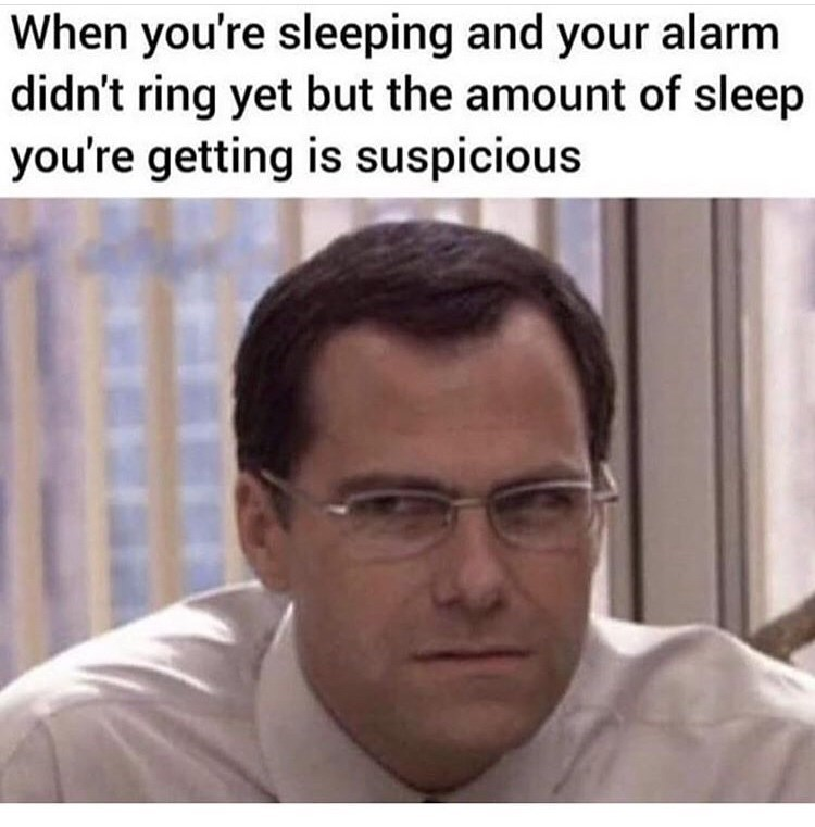 "Funny meme that reads, ""When you're sleeping and your alarm didn't ring yet but the amount of sleep you're getting is suspicious"""