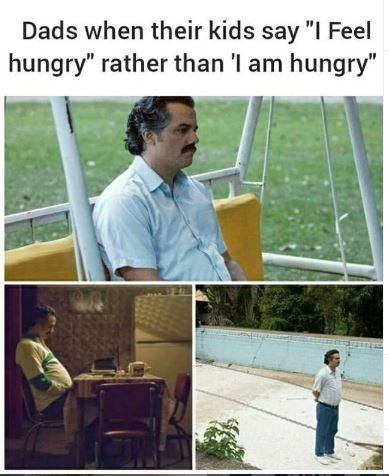 """Adaptation - Dads when their kids say """"I Feel hungry"""" rather than 'I am hungry"""""""