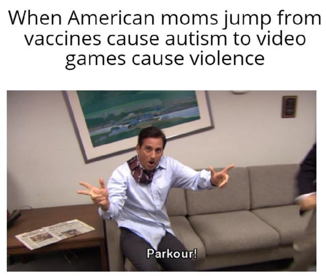 video game violence - Text - When American moms jump from vaccines cause autism to video games cause violence Parkour!
