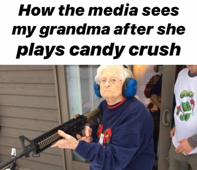 video game violence - Gun - How the media sees my grandma after she plays candy crush GRNY G C