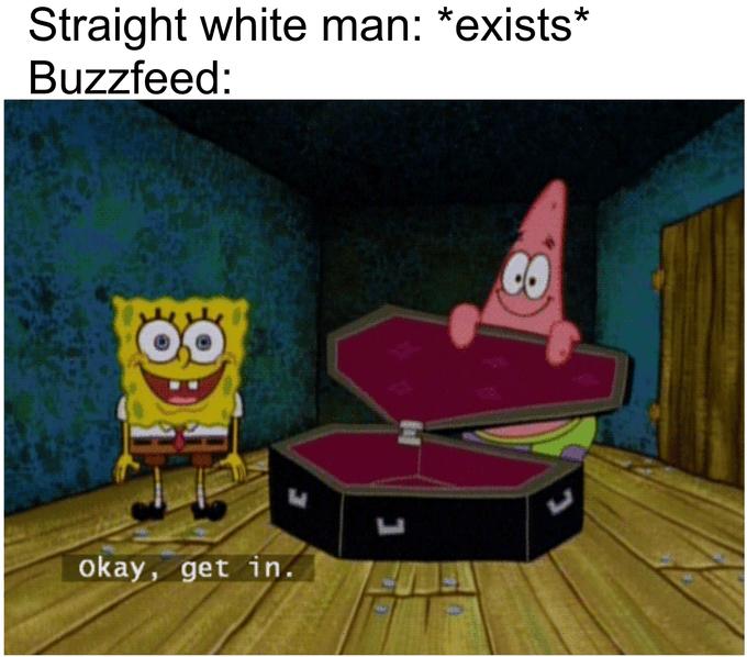 spongebob coffin meme - Cartoon - Straight white man: *exists* Buzzfeed: CO okay, get in.